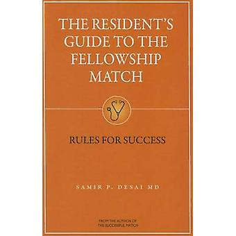 The Resident's Guide to the Fellowship Match - Rules for Success by Sa