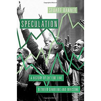 Speculation - A History of the Fine Line Between Gambling and Investin