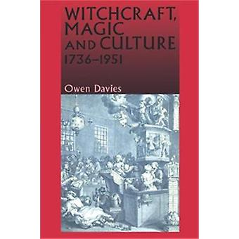 Witchcraft - Magic and Culture - 1736-1951 by Owen Davies - 978071905