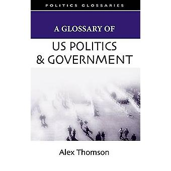 A Glossary of US Politics and Government by Alex Thomson - 9780748622
