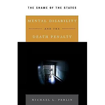 Mental Disability and the Death Penalty - The Shame of the States by M