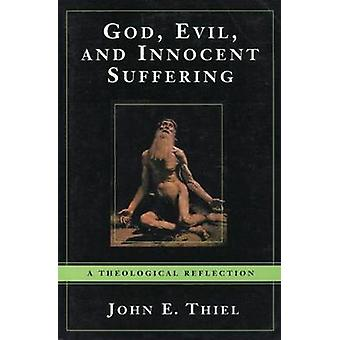 A God - Evil - and Innocent Suffering - A Theological Reflection by Jo