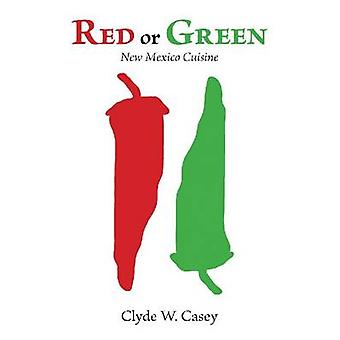 Red or Green - New Mexico Cuisine by Clyde W. Casey - 9780826354150 Bo