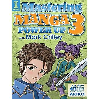 Mastering Manga 3 - Power Up with Mark Crilley by Mark Crilley - 97814