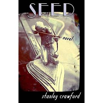 Seed - A Novel by Stanley Crawford - 9781573661836 Book