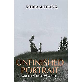 An Unfinished Portrait by Miriam Frank - 9781783341238 Book