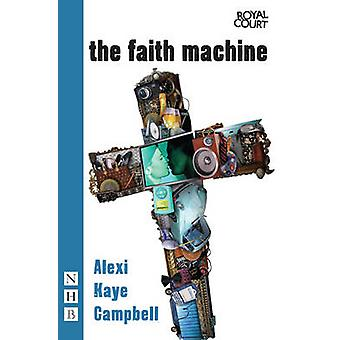 The Faith Machine by Alexi Kaye Campbell - 9781848422179 Book