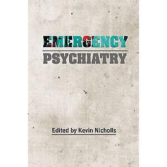 Emergency Psychiatry by Kevin Nicholls - 9781909726307 Book