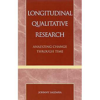 Longitudinal Qualitative Research - Analyzing Change Through Time by J