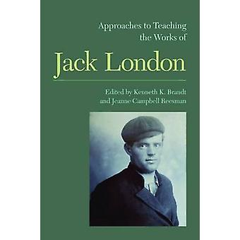 Approaches to Teaching the Works of Jack London by Jeanne Campbell Re