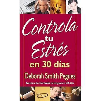 Controla Tu Entres en 30 Dias = 30 Days to Taming Your Stress