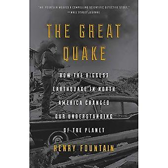 Le grand tremblement de terre: Comment le plus grand tremblement de terre en Amérique du Nord a changé notre compréhension de la planète