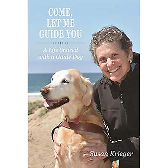 Come, Let Me Guide You: A Life Shared with a Guide Dog (New Directions in the Human-Animal Bond)