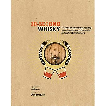 30-Second Whisky: The 50 essential elements of producing and enjoying the world's whiskies, each explained in half a minute � (30 Second)