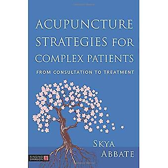 Acupuncture Strategies for Complex Patients: From Consultation to Treatment