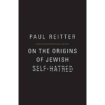 Sobre los orígenes del self-hatred judío por Reitter Pablo - 9780691119229