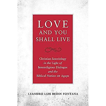 Love and You Shall Live: Christian Soteriology in the Light of Interreligious� Dialogue and the Biblical Notion of Agape