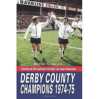Derby County Champions Again 1974-75: Celebrating the 40th Anniversary of the Rams' Last League Championship