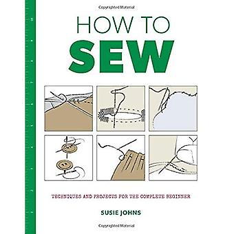 How to Sew: Techniques and� Projects for the Complete Beginner (How to...)