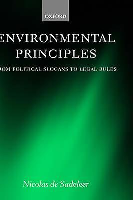 Environmental Principles From Political Slogans to Legal Rules by Sadeleer & Nicolas de