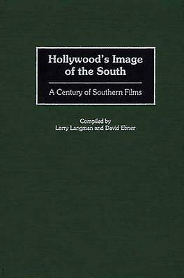 Hollywoods Image of the South A Century of Southern Films by Langman & Larry