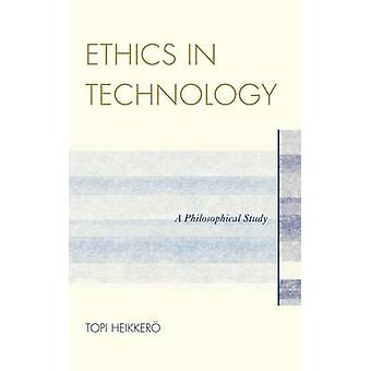 Ethics in Technology A Philosophical Study by Heikkereo & Topi