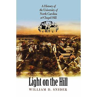 Licht op de heuvel een geschiedenis van de Universiteit van North Carolina te Chapel Hill door Snider & William D.