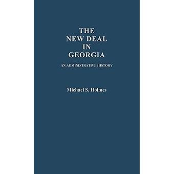 The New Deal in Georgia An Administrative History by Holmes & Michael S.