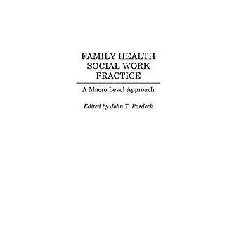 Salute della famiglia lavoro sociale pratica A Macro livello approccio di Pardeck & John