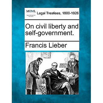 On civil liberty and selfgovernment. by Lieber & Francis