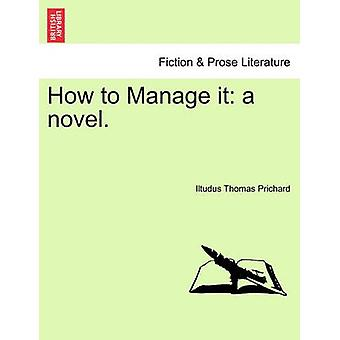 How to Manage it a novel. by Prichard & Iltudus