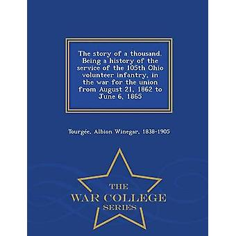 The story of a thousand. Being a history of the service of the 105th Ohio volunteer infantry in the war for the union from August 21 1862 to June 6 1865  War College Series by Tourge & Albion Winegar