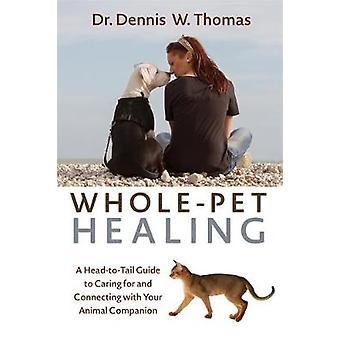 WholePet Healing en HeartToHeart Guide til tilslutning med og pasning af dit dyr kammerat af Thomas & Dennis W