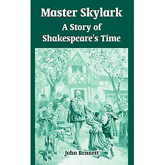 Master Skylark A Story of Shakespeares Time by Bennett & John