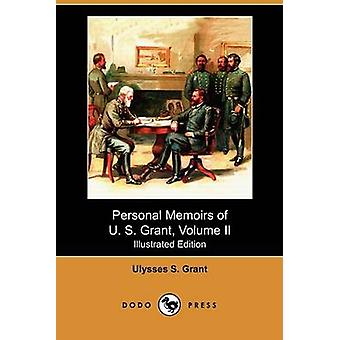 Personal Memoirs of U. S. Grant Volume II Illustrated Edition Dodo Press by Grant & Ulysses S.