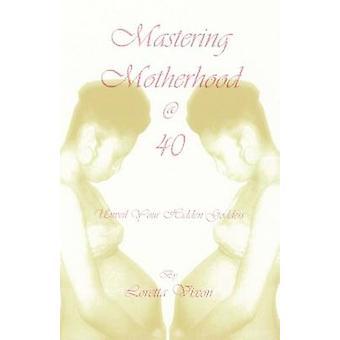 Mastering moederschap veertig onthullen uw verborgen godin door Vixon & Loretta