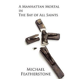 Un mortel de Manhattan dans la baie de tous les Saints par Featherstone & Michael