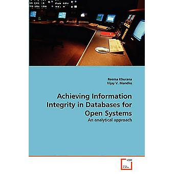 Achieving Information Integrity in Databases for Open Systems by Khurana Reema