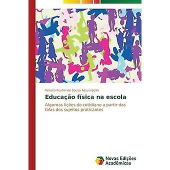 Educao Fsica Na Escola von Poubel de Sousa Assumpo Renato