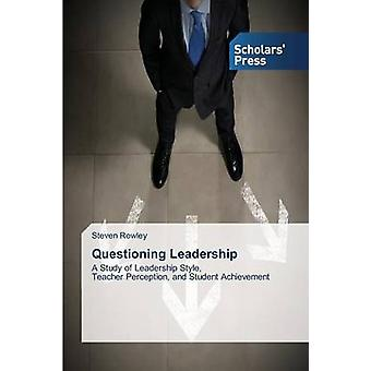 Questioning Leadership by Rowley Steven