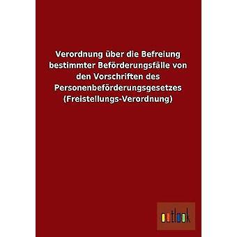 Verordnung Uber Die Befreiung Bestimmter Beforderungsfalle Von Den Vorschriften Des Personenbeforderungsgesetzes FreistellungsVerordnung Ohne autor