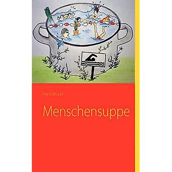 Menschensuppe by Brood & Frans