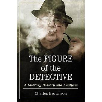The Figure of the Detective - A Literary History and Analysis by Charl