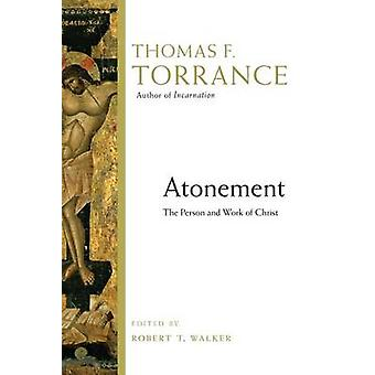Atonement - The Person and Work of Christ by Thomas F Torrance - Rober