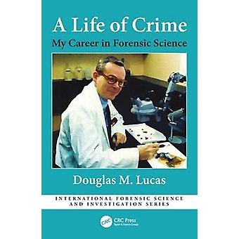 A Life of Crime - My Career in Forensic Science by A Life of Crime - My