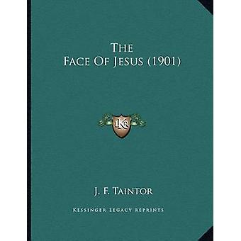 The Face of Jesus (1901) by J F Taintor - 9781165643424 Book