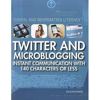 Twitter and Microblogging - Instant Communication with 140 Characters