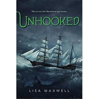 Unhooked by Lisa Maxwell - 9781481432047 Book