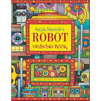 Ralph Masiello's Robot Drawing Book by Ralph Masiello - 9781570915369