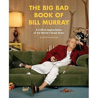 The Big Bad Book of Bill Murray - A Critical Appreciation of the World